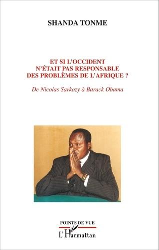 Et si l'Occident n'était pas responsable des problèmes de l'Afrique ?. De Nicolas Sarkozy à Barack Obama