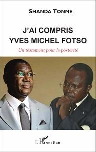 Jean-Claude Shanda Tonme - J'ai compris Yves Michel Fotso - Un testament pour la postérité.