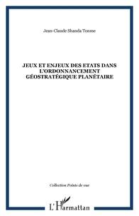 Jean-Claude Shanda Tonme - Jeux et enjeux des Etats dans l'ordonnancement geostratégique planétaire.
