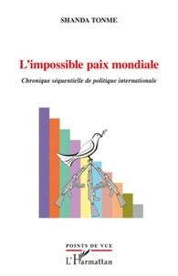 Jean-Claude Shanda Tonme - L'impossible paix mondiale - Chronique séquentielle de politique internationale.