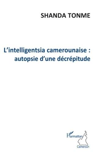 Jean-Claude Shanda Tonme - L'Intelligentsia camerounaise : autopsie d'une décrépitude.