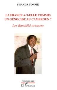 Jean-Claude Shanda Tonme - La France a-t-elle commis un génocide au Cameroun ? - Les Bamiléké accusent.