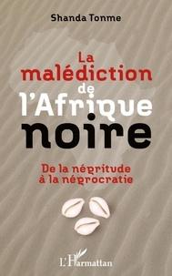 Jean-Claude Shanda Tonme - La malédiction de l'Afrique noire - De la négritude à la négrocratie.