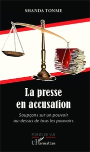 Jean-Claude Shanda Tonme - La presse en accusation - Soupçons sur un pouvoir au-dessus de tous les pouvoirs.