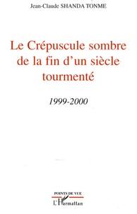 Jean-Claude Shanda Tonme - Le crépuscule sombre de la fin d'un siècle tourmenté 1999-2000.
