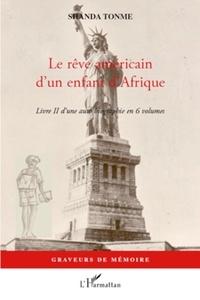 Jean-Claude Shanda Tonme - Le rêve américain d'un enfant d'Afrique - Livre II d'une auto biographie en 6 volumes.