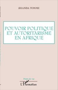 Jean-Claude Shanda Tonme - Pouvoir politique et autoritarisme en Afrique.