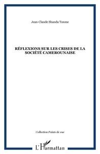 Jean-Claude Shanda Tonme - Réflexions sur les crises de la société camerounaise.