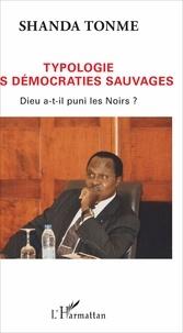 Jean-Claude Shanda Tonme - Typologie des démocraties sauvages - Dieu a-t-il puni les Noirs ?.
