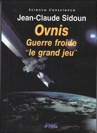 "Jean-Claude Sidoun - Ovnis Guerre froide ""Le grand jeu""."