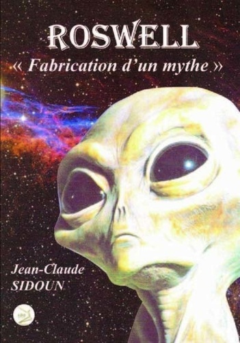 Jean-Claude Sidoun - Roswell - Fabrication d'un mythe.