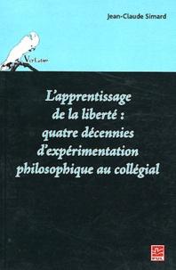 Jean-Claude Simard - L'apprentissage de la liberté : quatre décennies d'expérimentation philosophique au collégial.