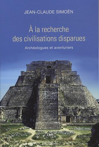 A la recherche des civilisations disparues. Archéologues et aventuriers