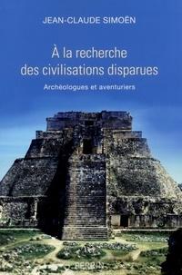 Jean-Claude Simoën - A la recherche des civilisations disparues - Archéologues et aventuriers.