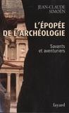 Jean-Claude Simoën - L'épopée de l'archéologie - Savants et aventuriers.