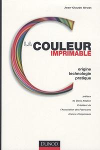 La couleur imprimable- Origine, technologie, pratique - Jean-Claude Sirost |