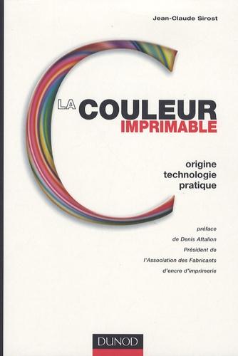 Jean-Claude Sirost - La couleur imprimable - Origine, technologie, pratique.