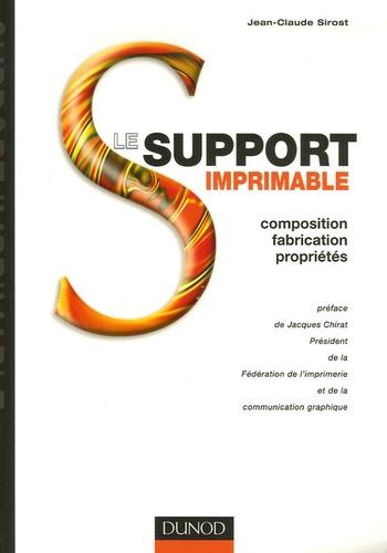 Jean-Claude Sirost - Le support imprimable - Composition, fabrication, propriétés.