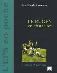 Jean-Claude Smondack - Le rugby en situation - Observer et intervenir.