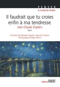 Jean-Claude Snyders - Il faudrait que tu croies enfin à ma tendresse.