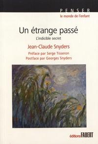 Jean-Claude Snyders - Un étrange passé - L'indicible secret.