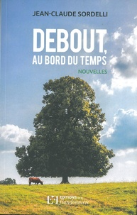 Jean-Claude Sordelli - Debout, au bord du temps.
