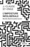 Jean-Claude St-Onge - L'imposture néolibérale - Marché, liberté et justice sociale.