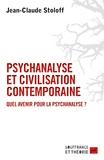 Jean-Claude Stoloff - Psychanalyse et civilisation contemporaine - Quel avenir pour la psychanalyse ?.