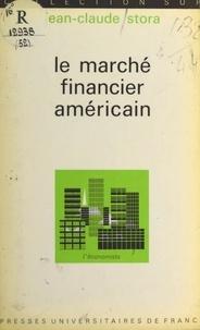 Jean-Claude Stora et Pierre Tabatoni - Le marché financier américain.