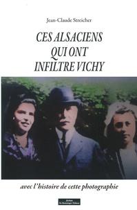 Jean-Claude Streicher - Ces Alsaciens qui ont infiltré Vichy.