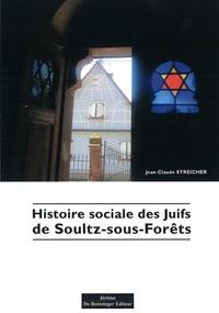 Jean-Claude Streicher - Histoire sociale des Juifs de Soultz-sous-Forêts.