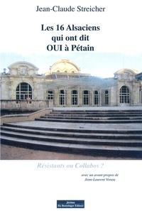 Jean-Claude Streicher - Les 16 alsaciens qui ont dit oui à Pétain.