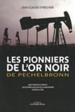 Jean-Claude Streicher - Les pionniers de l'or noir de Pechelbronn.