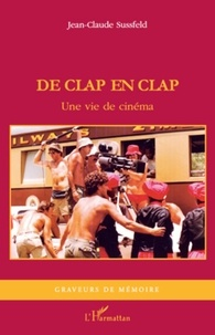 Jean-Claude Sussfeld - De clap en clap - Une vie de cinéma.
