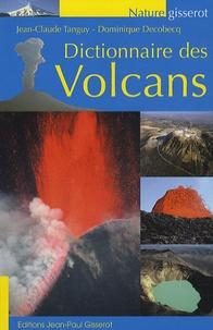 Jean-Claude Tanguy et Dominique Decobecq - Dictionnaire des volcans.