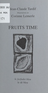 Jean-Claude Tardif - Fruits time.