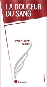 Jean-Claude Tardif - La douceur du sang.