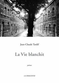 Jean-Claude Tardif - La vie blanchit.
