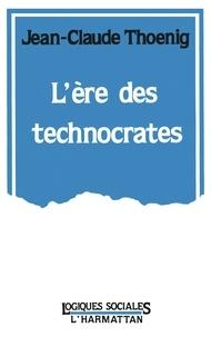 Jean-Claude Thoenig - L'ère des technocrates - Le cas des Ponts et Chaussées.
