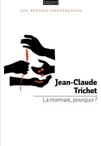 Jean-Claude Trichet - La monnaie, pourquoi ?.