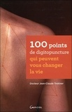 Jean-Claude Trokiner - 100 points de digitopuncture qui peuvent vous changer la vie.