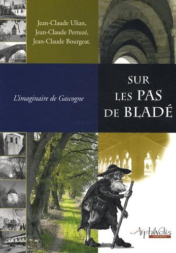 Jean-Claude Ulian et Jean-Claude Pertuzé - Sur les pas de Bladé - L'imaginaire de Gascogne.