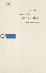 Jean-Claude Vadet et François Déroche - Les idées morales dans l'Islam.