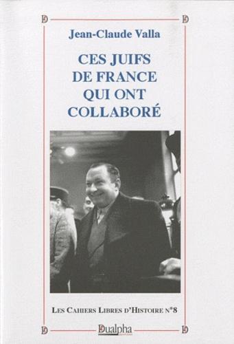 Jean-Claude Valla - Ces juifs de France qui ont collaboré.