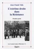 Jean-Claude Valla - L'extrême droite dans la Résistance - Tome 1.