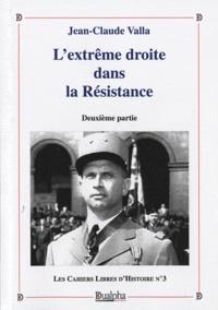 Jean-Claude Valla - L'extrême droite dans la Résistance - Tome 2.