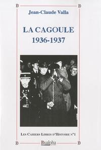 Jean-Claude Valla - La Cagoule 1936-1937.