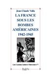 Jean-Claude Valla - La France sous les bombes américaines 1942-1945.