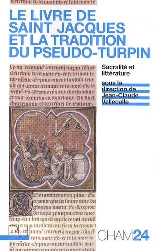 Le Livre de saint Jacques et la tradition du Pseudo-Turpin. Sacralité et littérature