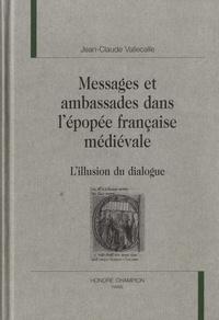 Jean-Claude Vallecalle - Messages et ambassades dans l'épopée française médiévale - L'illusion du dialogue.